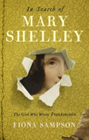 In Search of Mary Shelley: The Girl Who