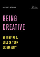 Being Creative: Be inspired. Unlock your