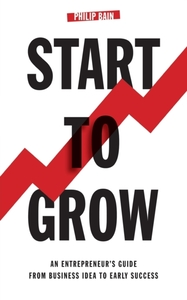 Start to Grow: An Entrepreneur's Guide f