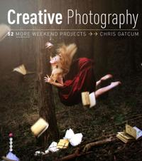 Creative Photography: 52 More Weekend Pr