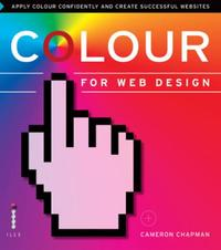 Colour for Web Design: Apply Colour Confidently and Create Succ