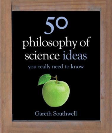 50 Philosophy of Science Ideas You Reall