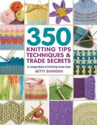 350 Knitting Tips, Techniques & Trade Se