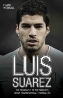 Luis Suarez - The Biography of the World