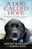 A Dog Called Hope: The wounded warrior and the dog who dare