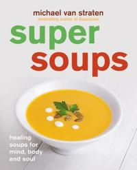 Super Soups: Healing soups for mind, body and soul