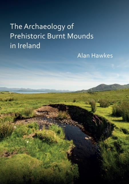 Archaeology of Prehistoric Burnt Mounds