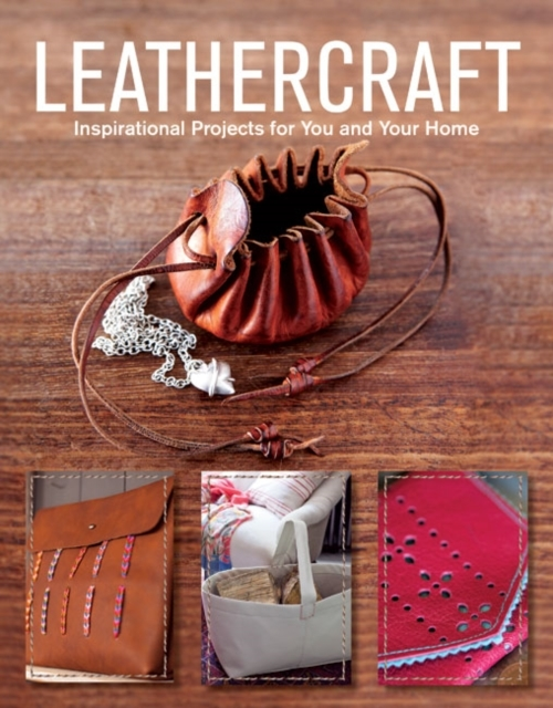 Leathercraft: Inspirational Projects for