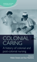 Colonial caring: A history of colonial a
