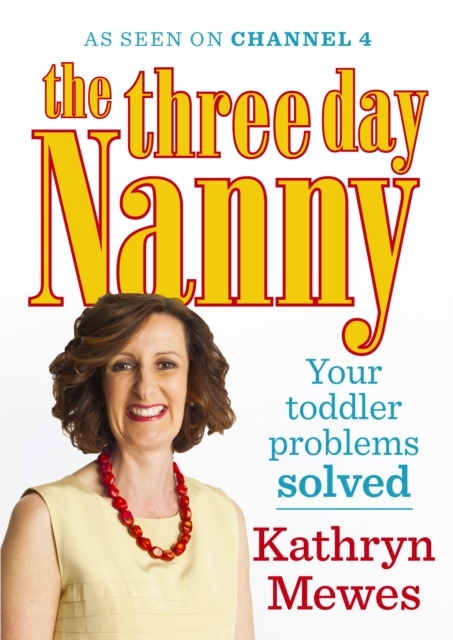 The Three Day Nanny: Your Toddler Proble