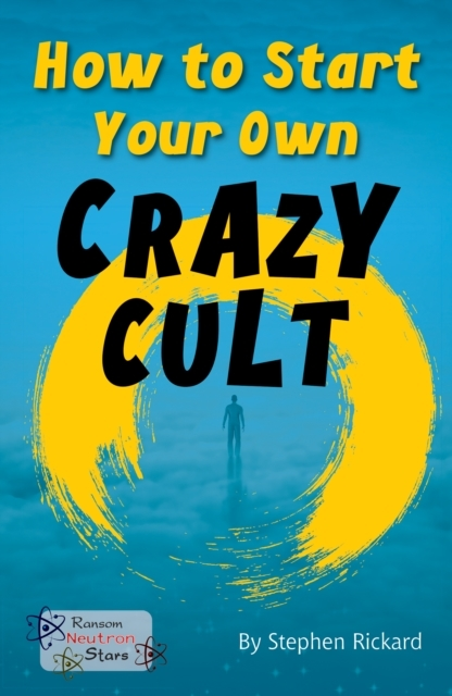 How to Start Your Own Crazy Cult