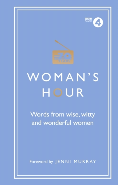 Woman's Hour: Words from Wise, Witty and