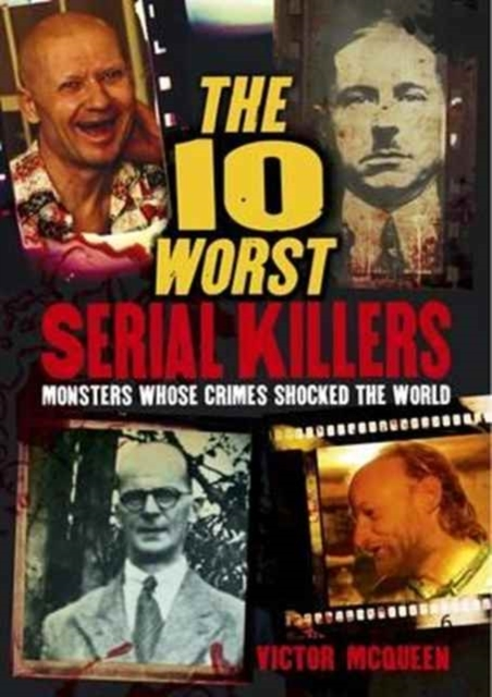 The 10 Worst Serial Killers