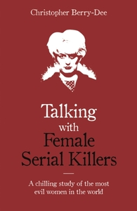 Talking with Female Serial Killers - A c