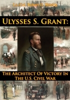 Ulysses S. Grant: The Architect Of Victo