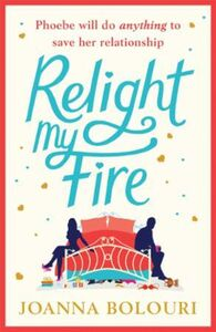 Relight My Fire: A Hilarious Rom Com That Will Have You B