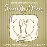 Create and Maintain Your Own Smallholdin