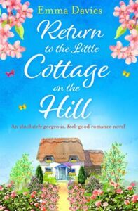 Return to the Little Cottage on the Hill: An absolutely gorgeous, feel good romanc
