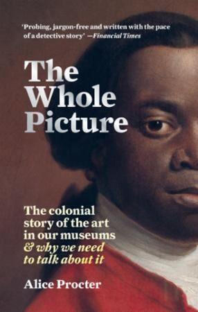 Bilde av The Whole Picture: The Colonial Story Of The Art In Our Mus