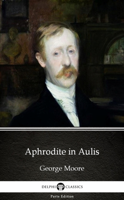 Aphrodite in Aulis by George Moore - Del