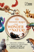 Fantastic Beasts: The Wonder of Nature: Amazing Animals and the Magical Creature
