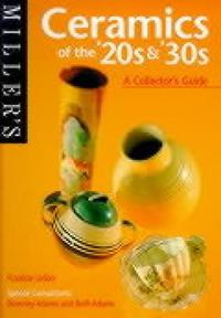 CERAMICS OF THE 20'TH AND 30: A COLLECTOR'S GUIDE