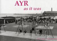 Ayr as it Was - and as it is Now