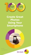100 Top Tips - Create Great Photos Using