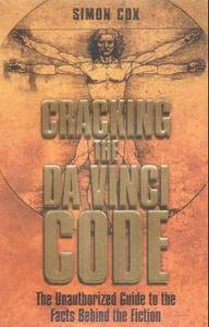 CRACKING THE DA VINCI CODE: THE UNAUTHORIZED GUIDE TO THE FACTS BEHI
