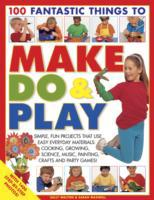 100 Fantastic Things to Make, Do and Pla