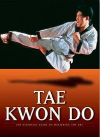 Tae kwon do: the essential guide to mastering the art