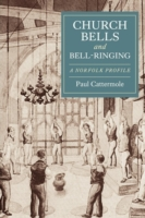 Church Bells and Bell-Ringing - A Norfol