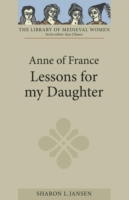 Anne of France: <I>Lessons for my Daught
