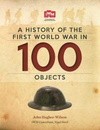 A History Of The First World War In 100: FREE SAMPLER: In Association With The Im