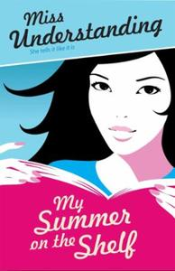 Miss Understanding: My Summer on the She