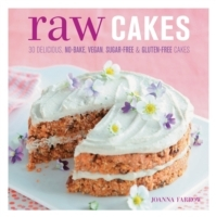 Raw Cakes: 30 Delicious, No-Bake, Vegan, Sugar-Free