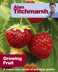 Alan Titchmarsh How to Garden: Growing F