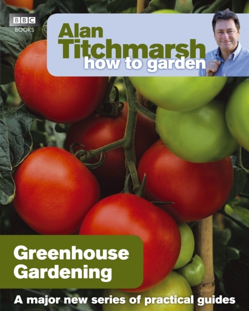 Alan Titchmarsh How to Garden: Greenhous
