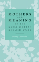 Mothers and meaning on the early modern