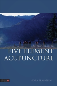 The Simple Guide to Five Element Acupunc