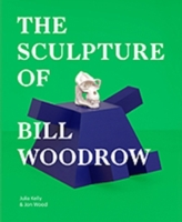 The Sculpture of Bill Woodrow