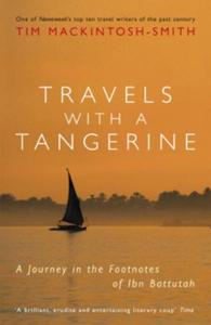 Travels with a Tangerine: A Journey in the Footnotes of Ibn Battut