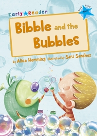 Bibble and the Bubbles (Early Reader)