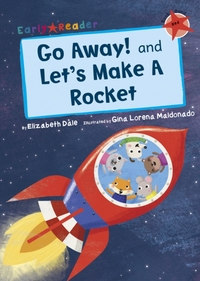 Go Away! and Let's Make a Rocket (Early