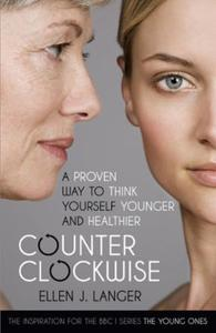 Counterclockwise: A Proven Way to Think Yourself Younger a