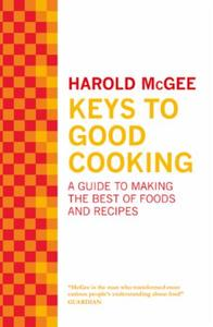 Keys to Good Cooking: A Guide to Making the Best of Foods and