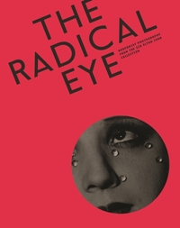 Radical Eye: Modernist Photography from