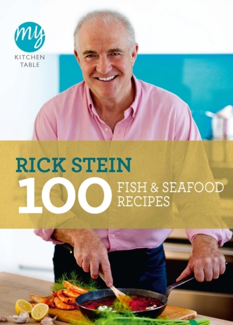 My Kitchen Table: 100 Fish and Seafood R