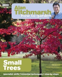 Alan Titchmarsh How to Garden: Small Tre