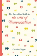 Her Ladyship's Guide to the Art of Conve